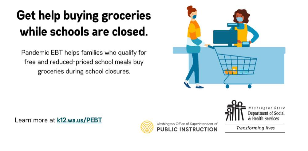 Get help buying groceries while schools are closed. Pandemic EBT helps families who qualify for free and reduced-price school meals buy groceries during school closures. Learn more at k12.wa.us/PEBT